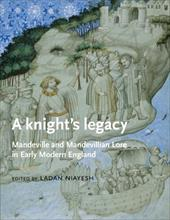 A Knight's Legacy: Mandeville and Mandevillian Lore in Early Modern England - Niayesh, Ladan
