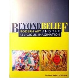 Beyond Belief - Modern art and the religious imagination - Rosemary Crumlin