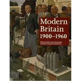 Modern Britain 1900-1960: Masterworks from Australian and New Zealand Collections - Collectif