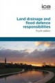 Land Drainage and Flood Defence Responsibilities, Fourth edition - Institution of Civil Engineers