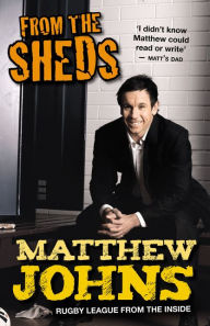 From The Sheds: Tales Of A Rugby League Life and Other Tales from a Rugb y League Life - Johns Matthew