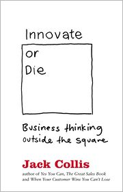 Innovate or Die: Outside the square business thinking - Collis Jack
