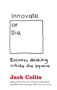 Innovate or Die: Outside the square business thinking - Jack Collis