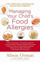 Managing Your Child's Food Allergies: The Complete Australian Guide For Parents - Orman Alison