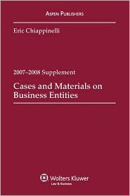 Business Entities, 2007 Case Supplement - Eric A. Chiappinelli