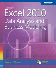 Microsoft Excel 2010 Data Analysis and Business Modeling: Data Analysis and Business Modeling - Wayne Winston