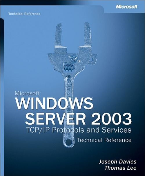 Microsoft? Windows Server? 2003 TCP/IP Protocols and Services Technical Reference - Microsoft Press