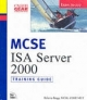 MCSE Training Guide: (70-227) Internet Security and Acceleration (ISA) Server 2000 (Training guides)