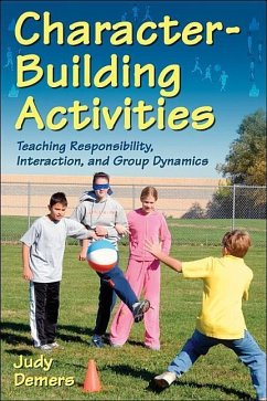 Character-Building Activities: Teaching Responsibility, Interaction, and Group Dynamics - DeMers, Judy