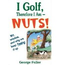 I Golf, Therefore I am - George Fuller