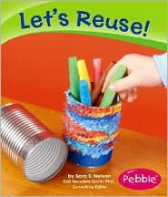 Let's Reuse! - Sara Elizabeth Nelson, Gail Saunders-Smith, Kate M. Krebs
