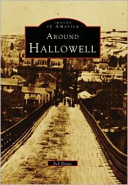 Around Hallowell, Maine (Images of America Series) - Bob Briggs