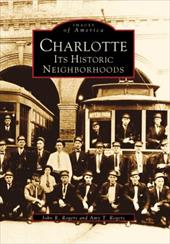 Charlotte: Its Historic Neighborhoods - Rogers, John R. / Rogers, Amy T.