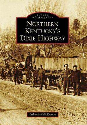 Northern Kentucky's Dixie Highway, Kentucky (Images of America Series) - Deborah Kohl Kremer