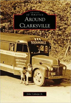Around Clarksville, Virginia (Images of America Series) - John Caknipe