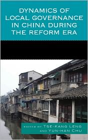 Dynamics of Local Governance in China During the Reform Era - Tse-Kang Leng (Editor), Yun-han Chu (Editor), Contribution by Richard Madsen, Contribution by Anne F. Thurston, Contribution by
