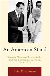 An American Stand: Senator Margaret Chase Smith and the Communist Menace, 1948-1972 - Crouse, Eric Robert