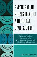 Participation, Representation and Global Civil Society: Christian and Islamic Fundamentalist Anti-Abortion Networks and United Nations Conferences