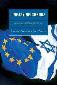 Uneasy Neighbors: Israel and the European Union - Sharon Pardo, Joel Peters