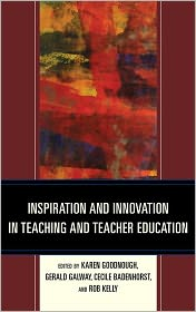 Inspiration and Innovation in Teaching and Teacher Education - Karen Goodnough, Rob Kelly, John R. Wiens, Gerald Galway, Cecile Badenhorst, Contribution by Tom Russell, Contribution by Iain H