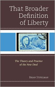 That Broader Definition of Liberty: The Theory and Practice of the New Deal - Brian Stipelman