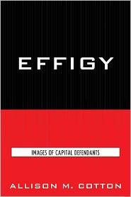 Effigy: Images of Capital Defendants - Allison M. Cotton