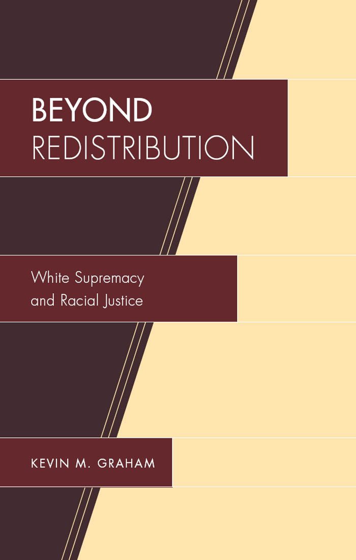 Beyond Redistribution: White Supremacy and Racial Justice - Lexington Books