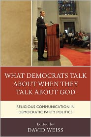 What Democrats Talk about When They Talk about God: Religious Communication in Democratic Party Politics