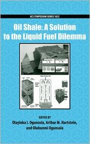 Oil Shale: A Solution to the Liquid Fuel Dilemma - Olayinka Ogunsola (Editor), Olubunmi Ogunsola, Arthur Hartstein, Contribution by American Chemical Society, Division of Fuel Che
