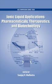 Ionic Liquid Applications: Pharmaceuticals, Therapeutics, and Biotechnology - Malhotra, Sanjay