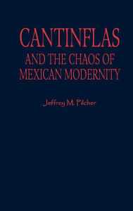 Cantinflas and the Chaos of Mexican Modernity Jeffrey M. Pilcher author of Planet Taco: A Global History of Mexican Food Author