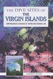 The Dive Sites of the Virgin Islands - Wood, Lawson / Wood Lawson
