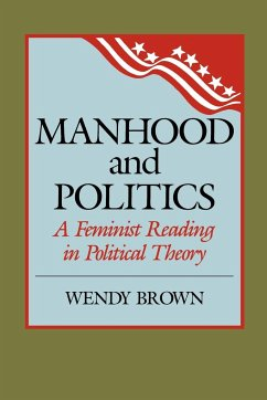 Manhood and Politics: A Feminist Reading in Political Theory - Brown, Wendy L.