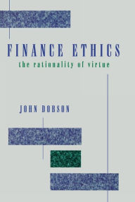 Finance Ethics: The Rationality of Virtue - John Dobson