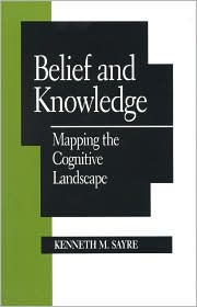 Belief and Knowledge: Mapping the Cognitive Landscape - Kenneth M. Sayre