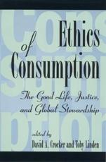 Ethics of Consumption - David A. Crocker (editor), Toby Linden (editor), Luis A. Camacho (contributions), Colin Campbell (contributions), David A. Crocker (contributions), Eleonora Curlo (contributions), Herman E. Daly (contributions), Eliezer Diamond (contributions), Robert Goo
