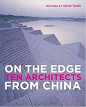 On the Edge: Ten Architects from China - Luna, Ian / Tsang, Thomas / Chang, Yung Ho
