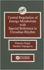Central Regulation of Energy Metabolism with Special Reference to Circadian Rhythm - Katsuya Nagai, Hachiro Nakagawa