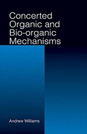 Concerted Organic and Bio-Organic Mechanisms - Williams, Andrew