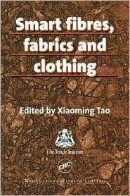 Smart Fibres Fabrics and Clothing - Xiaoming Tao (Editor)