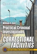 Practical Criminal Investigations in Correctional Facilities - William R. Bell