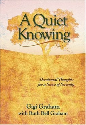 A Quiet Knowing - Graham, Ruth Bell Tchividjian, Gigi
