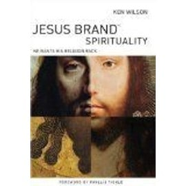 Jesus Brand Spirituality: He Wants His Religion Back - Wilson