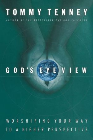 God's Eye View: Worshiping Your Way to a Higher Perspective - Tommy Tenney