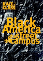 Race & Class. Black America. The Street and the Campus. A Journal For Black and Third World Liberation. Volume 35. July-Septemeber 1993. Number 1