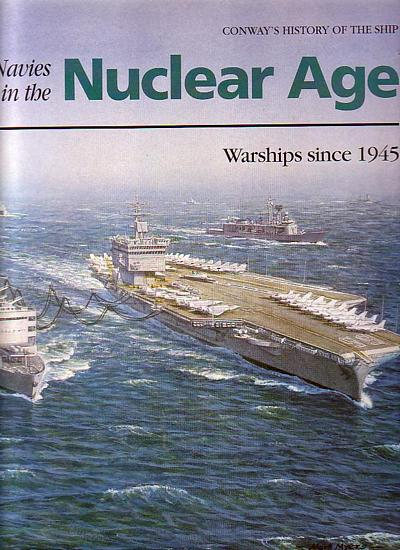 Navies in the Nuclear Age: Warships Since 1945 (History of the Ship)