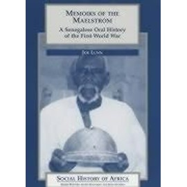 Memoirs of the Maelstrom: A Senegalese Oral History of the First World War - Joe Lunn