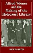 Alfred Wiener and the Making of the Holocaust Library