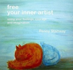 Free Your Inner Artist: Using Your Feelings, Courage and Imagination - Stanway, Penny