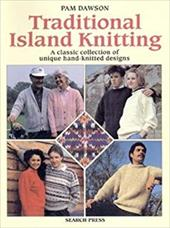 Traditional Island Knitting: A Classic Collection of Unique Hand-Knitted Designs - Dawson, Pam